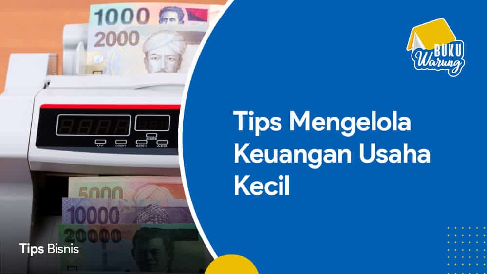 Tips Mengelola Keuangan Usaha Kecil