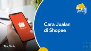 Cara Jualan di Shopee untuk Pemula