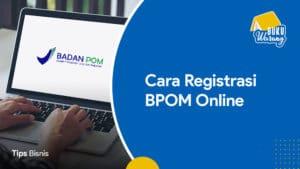 Cara Registrasi BPOM Online