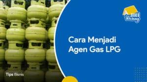 Cara Menjadi Agen Gas LPG