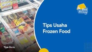 Tips Usaha Frozen Food
